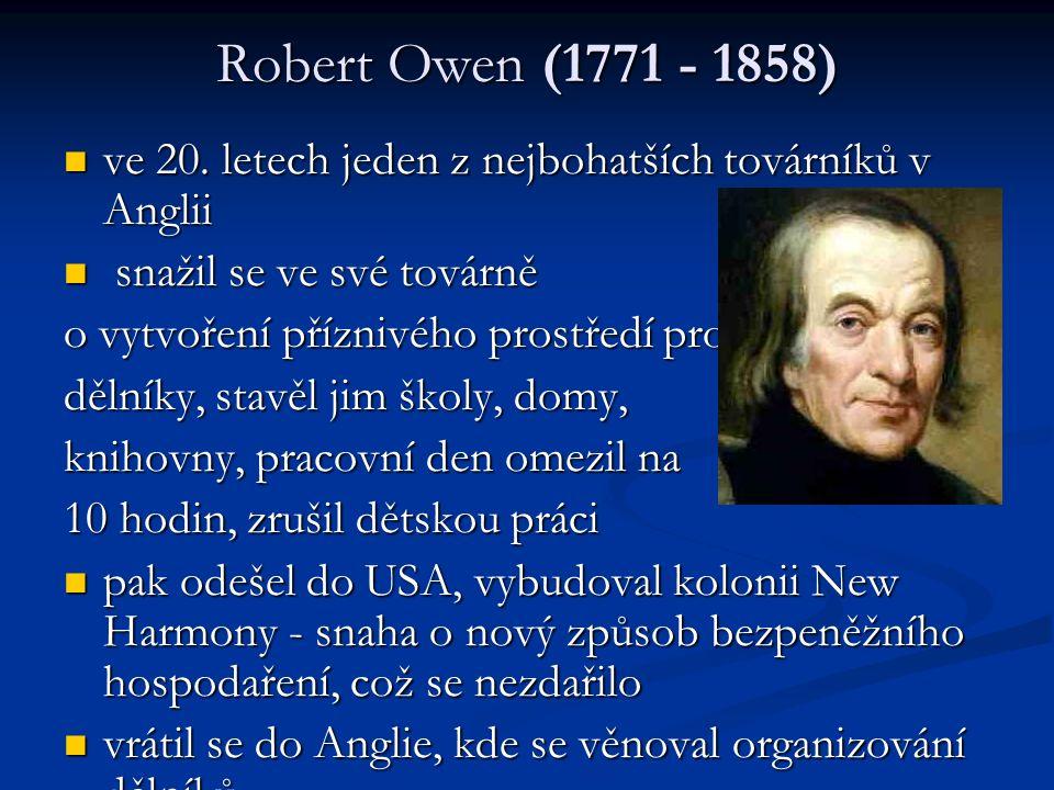 Robert Owen (1771 - 1858) ve 20. letech jeden z nejbohatších továrníků v Anglii ve 20.