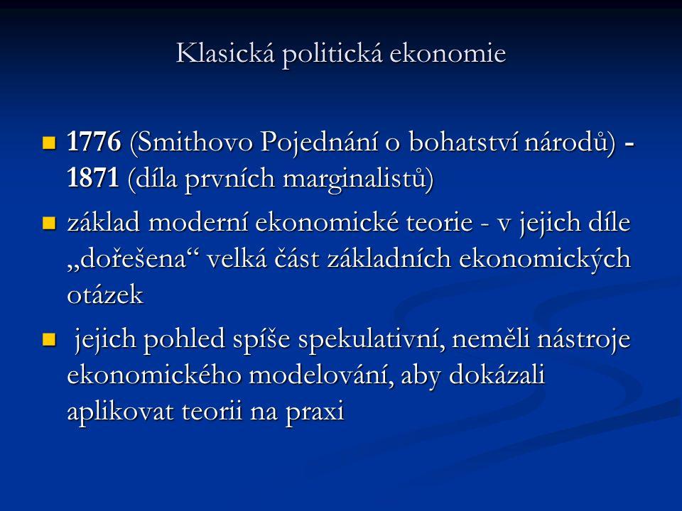 David Ricardo (1772 - 1823) Teorie komparativních výhod – i když země není v ničem nejlepší, může se zúčastnit mezinárodního obchodu a mít výhodu, i když má vyšší pracovní náklady než jiná země Teorie komparativních výhod – i když země není v ničem nejlepší, může se zúčastnit mezinárodního obchodu a mít výhodu, i když má vyšší pracovní náklady než jiná země Autor pracovní teorie hodnoty – práce je jediným zdrojem hodnoty, společensky nutné náklady práce tvoří hodnotu statku Autor pracovní teorie hodnoty – práce je jediným zdrojem hodnoty, společensky nutné náklady práce tvoří hodnotu statku Formuloval zákon klesajících mezních výnosů Formuloval zákon klesajících mezních výnosů