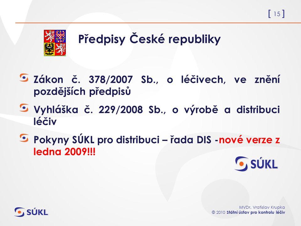 [ 15 ] MVDr. Vratislav Krupka © 2010 Státní ústav pro kontrolu léčiv Předpisy České republiky Zákon č. 378/2007 Sb., o léčivech, ve znění pozdějších p