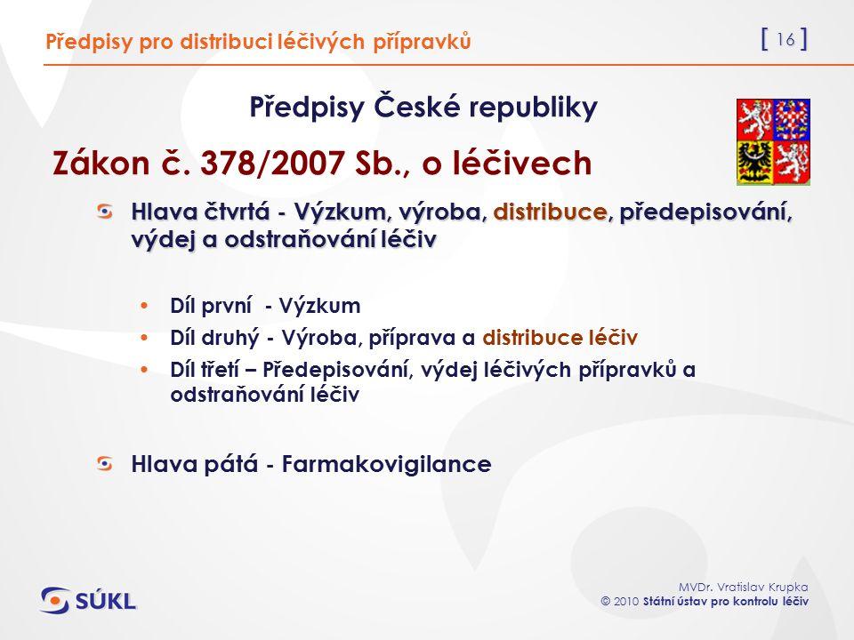 [ 16 ] MVDr. Vratislav Krupka © 2010 Státní ústav pro kontrolu léčiv Předpisy pro distribuci léčivých přípravků Předpisy České republiky Zákon č. 378/