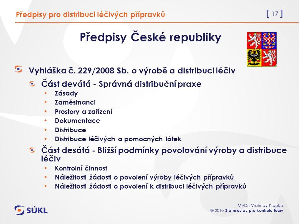 [ 17 ] MVDr. Vratislav Krupka © 2010 Státní ústav pro kontrolu léčiv Předpisy pro distribuci léčivých přípravků Předpisy České republiky Vyhláška č. 2
