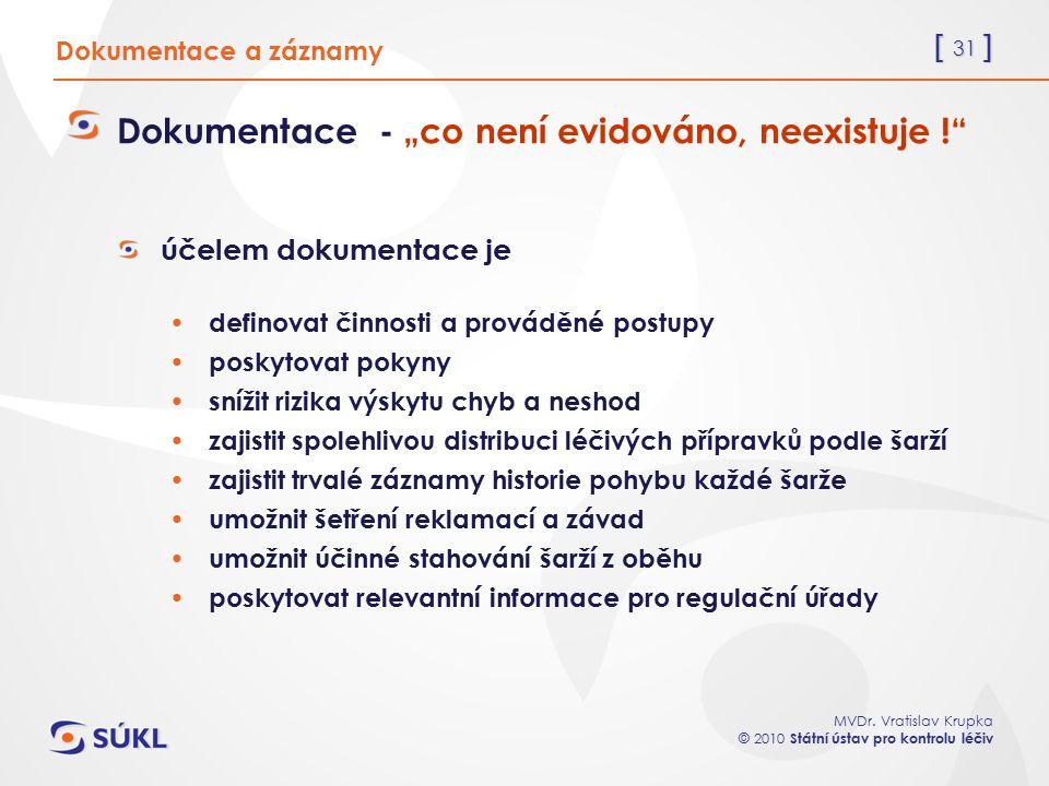 """[ 31 ] MVDr. Vratislav Krupka © 2010 Státní ústav pro kontrolu léčiv Dokumentace a záznamy Dokumentace - """"co není evidováno, neexistuje !"""" účelem doku"""