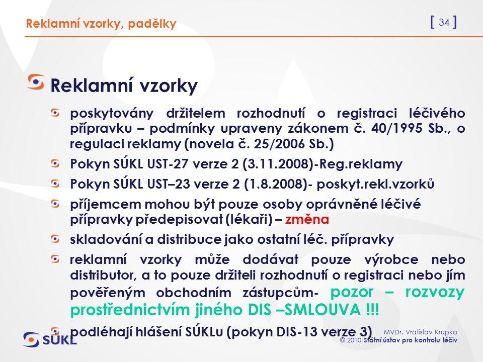 [ 34 ] MVDr. Vratislav Krupka © 2010 Státní ústav pro kontrolu léčiv Reklamní vzorky poskytovány držitelem rozhodnutí o registraci léčivého přípravku