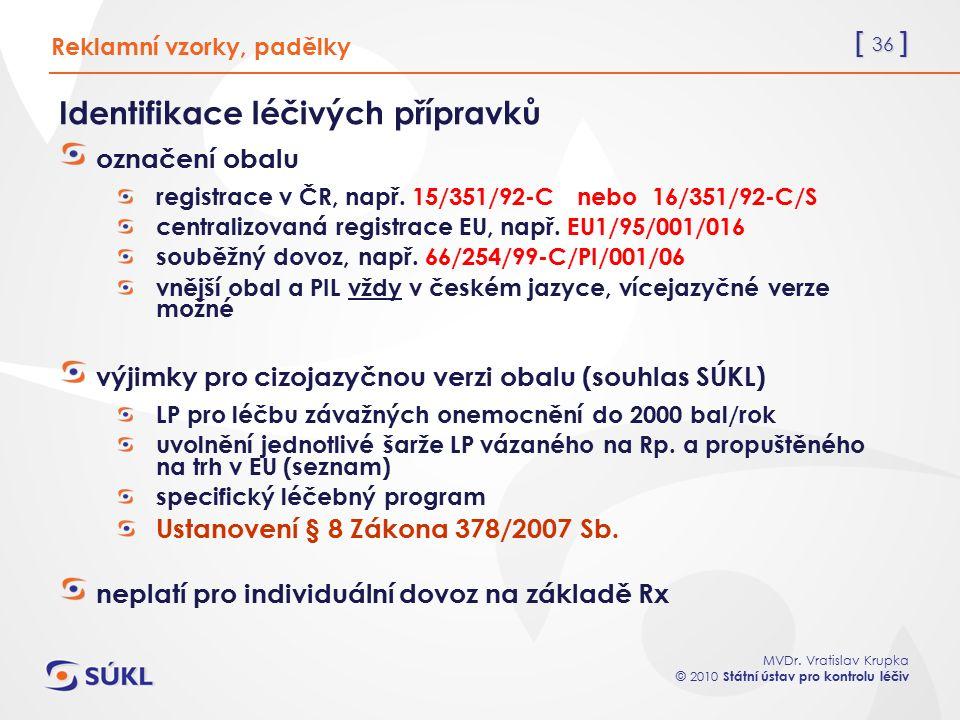 [ 36 ] MVDr. Vratislav Krupka © 2010 Státní ústav pro kontrolu léčiv Reklamní vzorky, padělky Identifikace léčivých přípravků označení obalu registrac