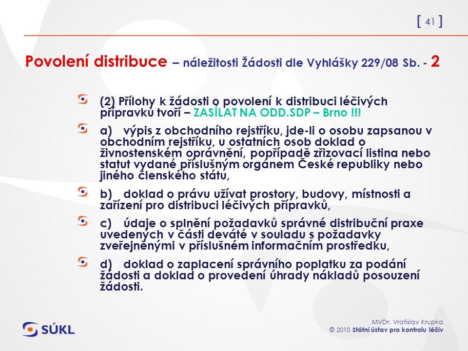 [ 41 ] MVDr. Vratislav Krupka © 2010 Státní ústav pro kontrolu léčiv Povolení distribuce – náležitosti Žádosti dle Vyhlášky 229/08 Sb. - 2 (2) Přílohy