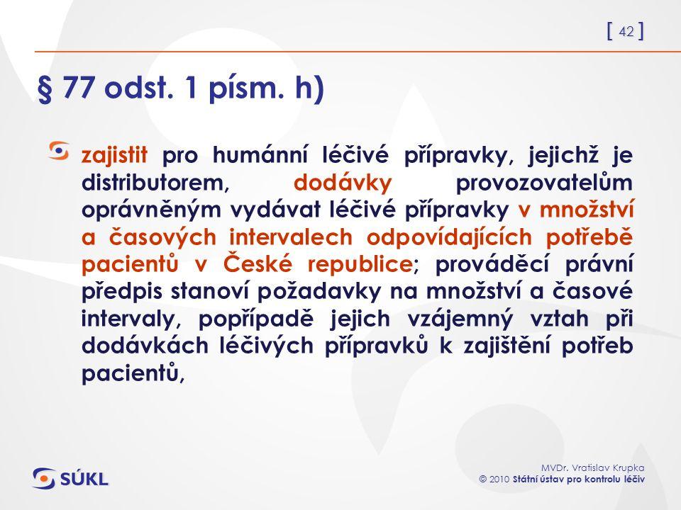 [ 42 ] MVDr. Vratislav Krupka © 2010 Státní ústav pro kontrolu léčiv § 77 odst. 1 písm. h) zajistit pro humánní léčivé přípravky, jejichž je distribut