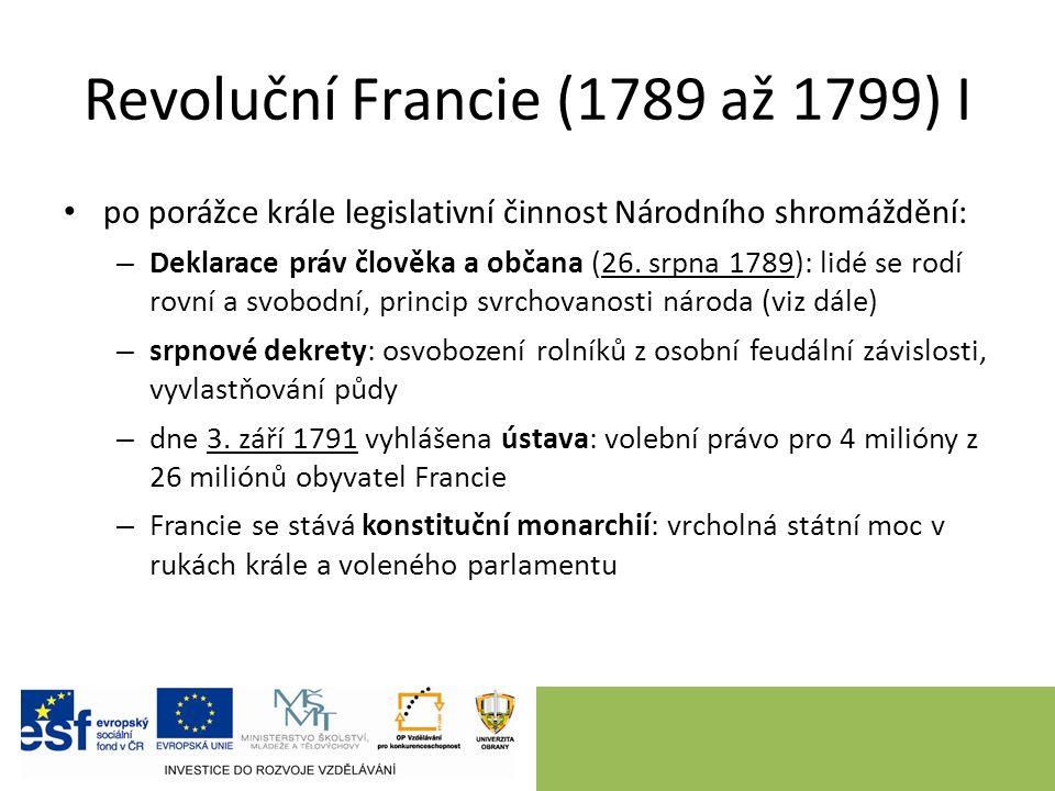 Exkurs: Ohlas Velké francouzské revoluce v českých zemích obavy z revolučního chaosu = ohlas minimální, převládá negativní hodnocení revoluce, zejména po popravě krále Ludvíka XVI.