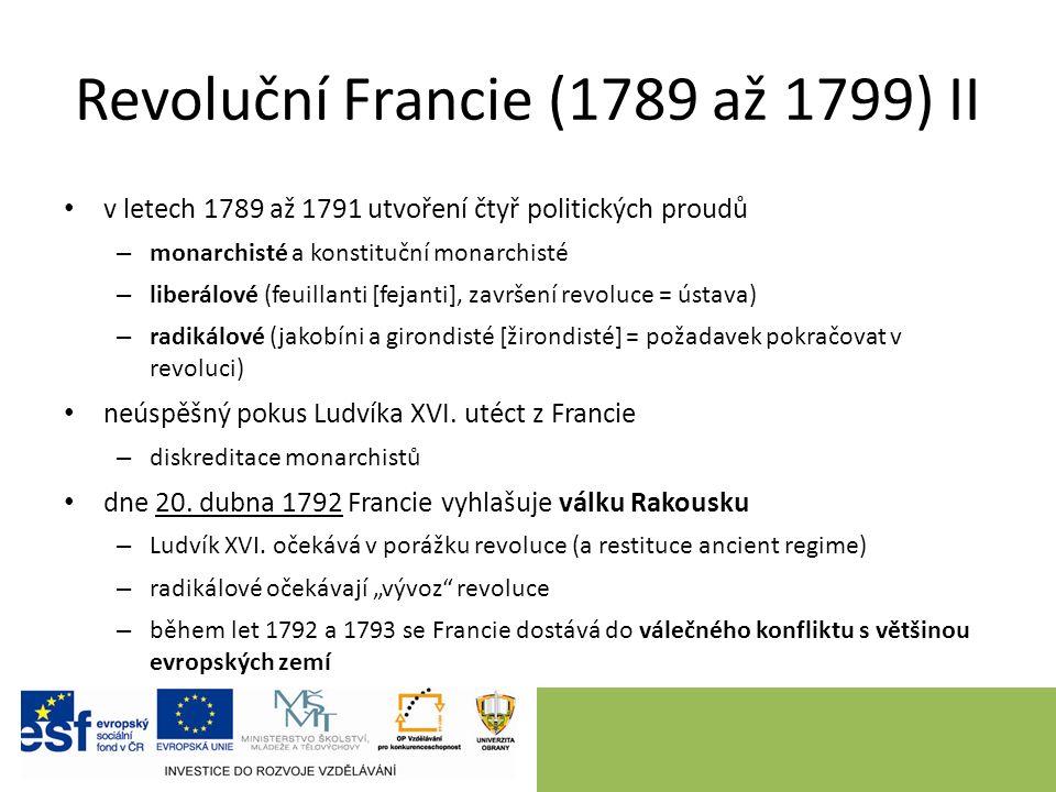 Revoluční Francie (1789 až 1799) III v letech 1792 a 1793 vojenské porážky revoluční Francie a ohrožení revoluce = vnitropolitická krize radikalizace Národního shromáždění i veřejnosti (zejm.