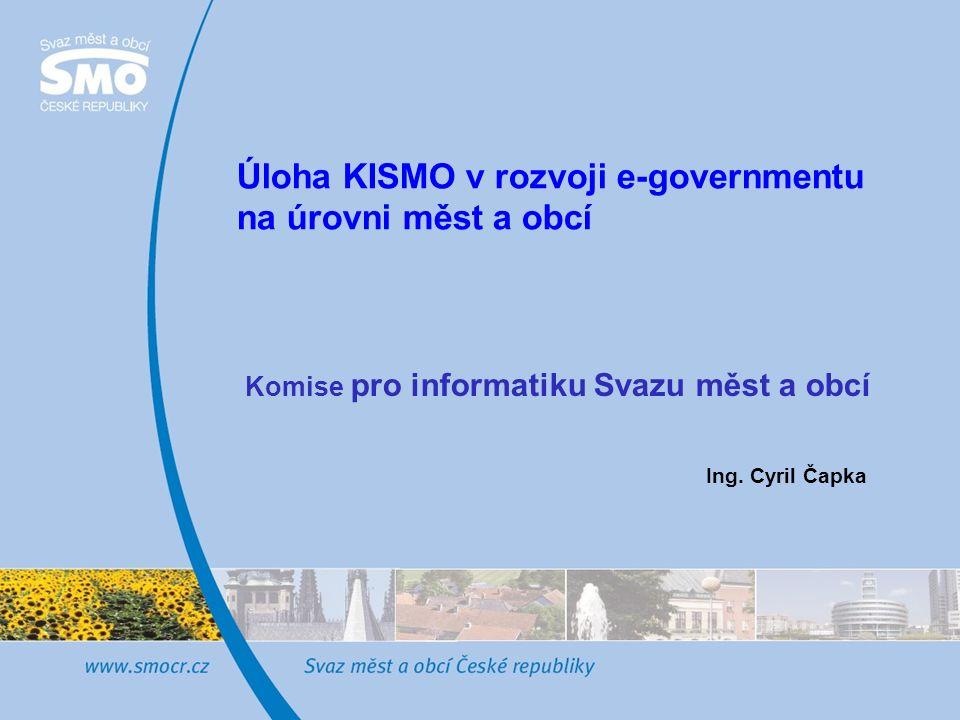 Úloha KISMO v rozvoji e-governmentu na úrovni měst a obcí Ing.