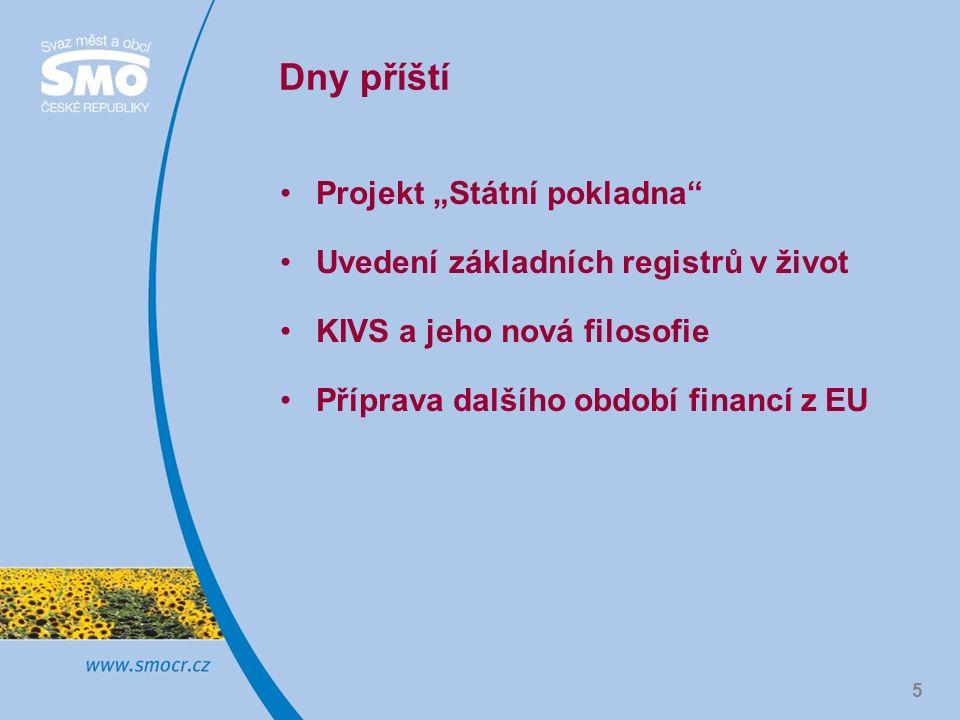 """Dny příští Projekt """"Státní pokladna Uvedení základních registrů v život KIVS a jeho nová filosofie Příprava dalšího období financí z EU 5"""