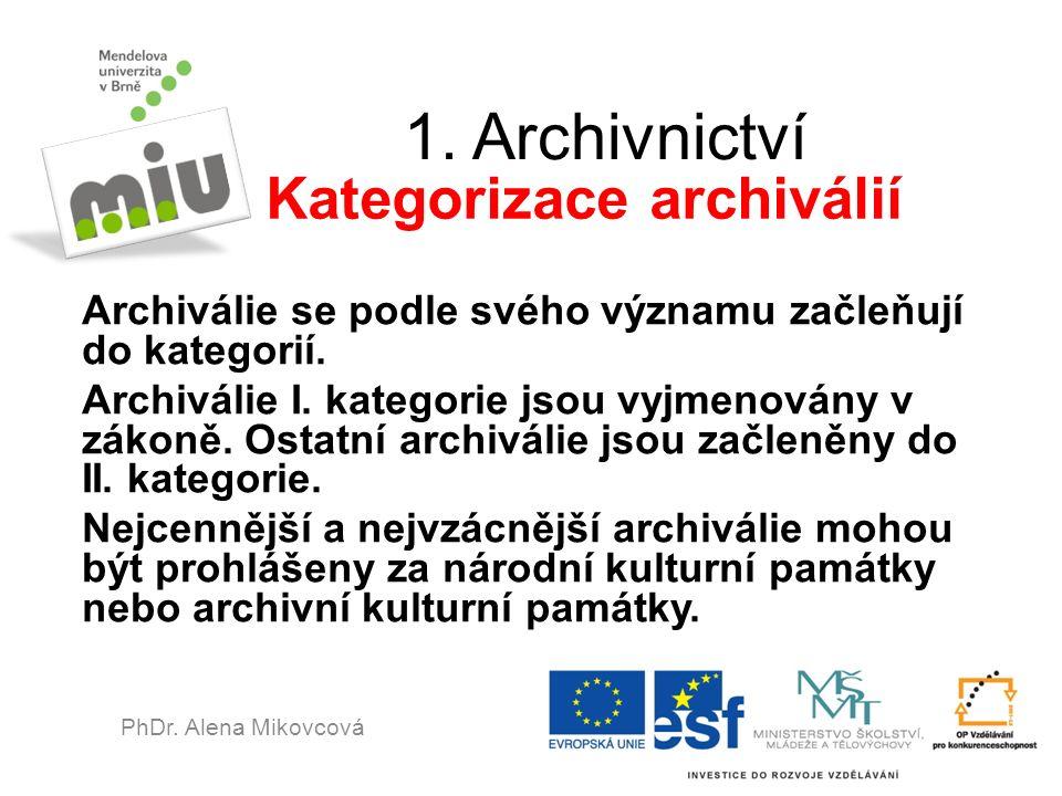 1. Archivnictví Archiválie se podle svého významu začleňují do kategorií. Archiválie I. kategorie jsou vyjmenovány v zákoně. Ostatní archiválie jsou z