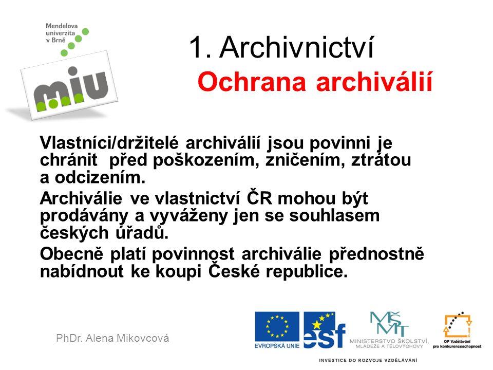 1. Archivnictví Ochrana archiválií Vlastníci/držitelé archiválií jsou povinni je chránit před poškozením, zničením, ztrátou a odcizením. Archiválie ve