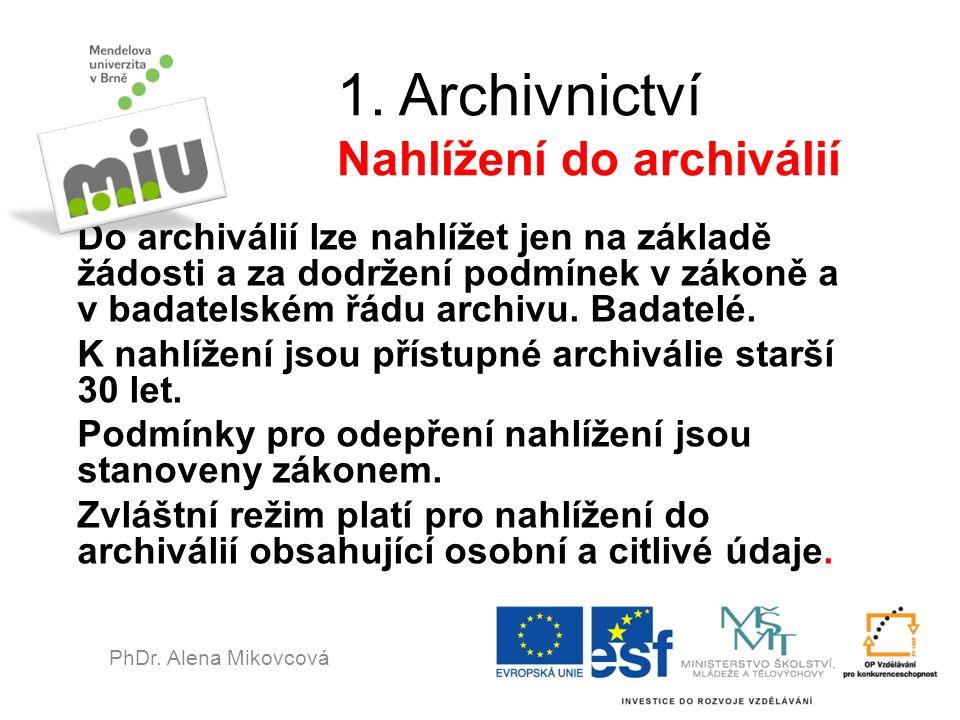 1. Archivnictví Nahlížení do archiválií Do archiválií lze nahlížet jen na základě žádosti a za dodržení podmínek v zákoně a v badatelském řádu archivu
