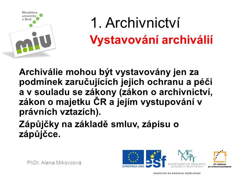1. Archivnictví Vystavování archiválií Archiválie mohou být vystavovány jen za podmínek zaručujících jejich ochranu a péči a v souladu se zákony (záko