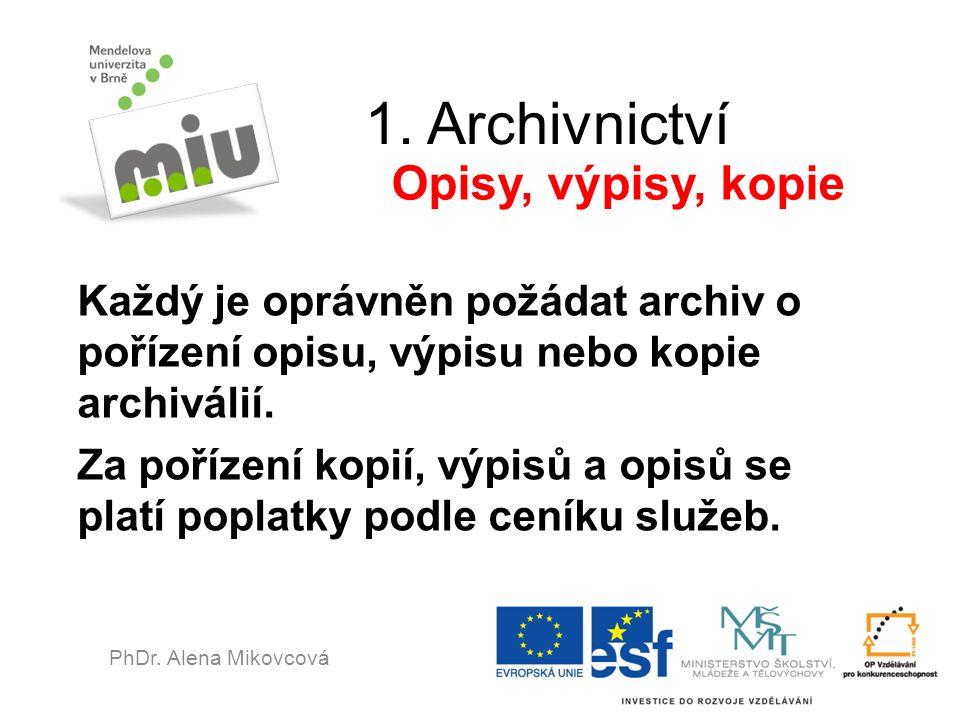 1. Archivnictví Každý je oprávněn požádat archiv o pořízení opisu, výpisu nebo kopie archiválií. Za pořízení kopií, výpisů a opisů se platí poplatky p