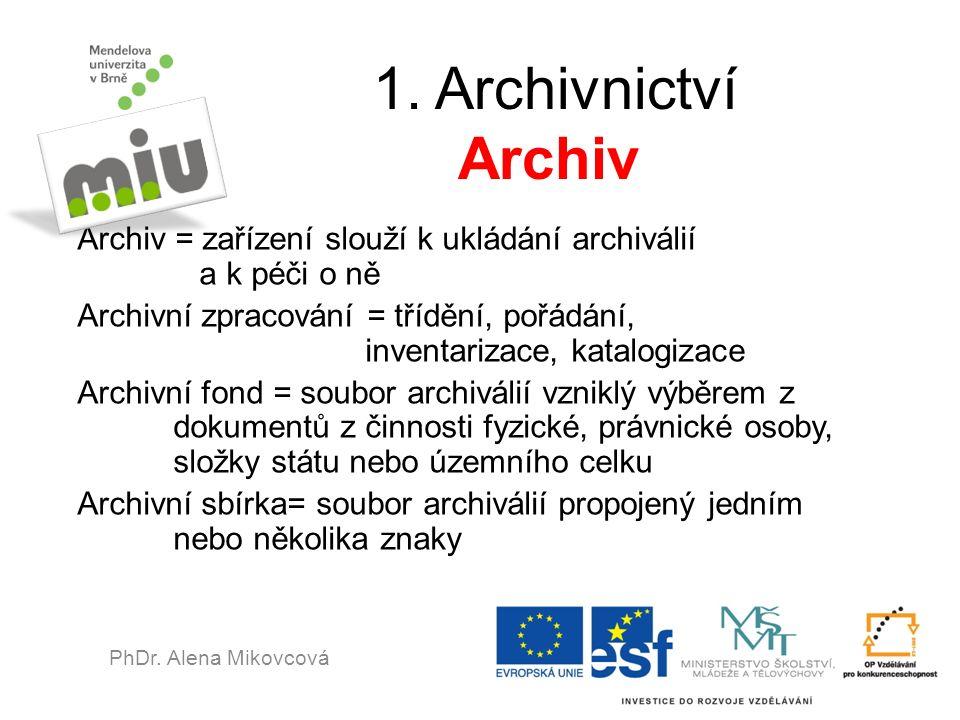 1. Archivnictví Archiv Archiv = zařízení slouží k ukládání archiválií a k péči o ně Archivní zpracování = třídění, pořádání, inventarizace, katalogiza