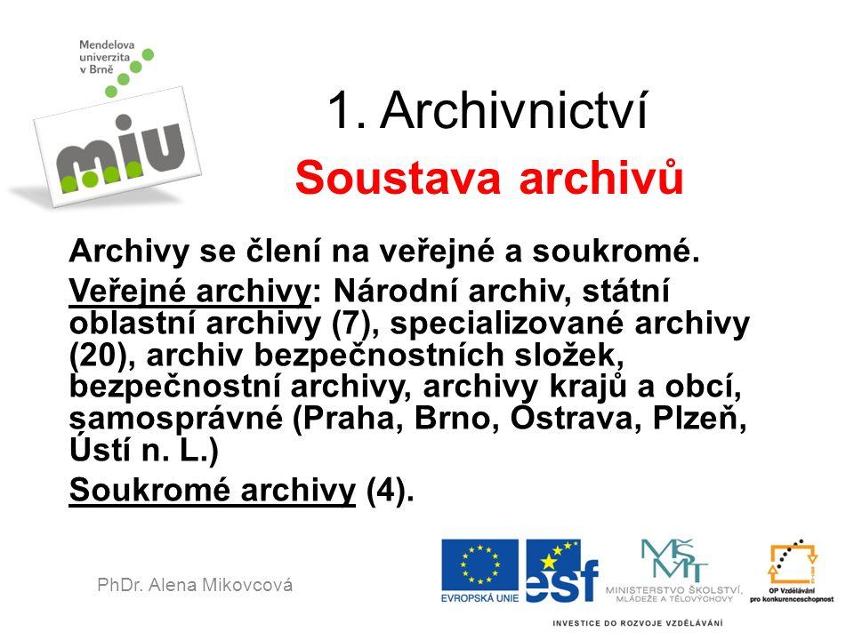 1. Archivnictví Archivy se člení na veřejné a soukromé. Veřejné archivy: Národní archiv, státní oblastní archivy (7), specializované archivy (20), arc