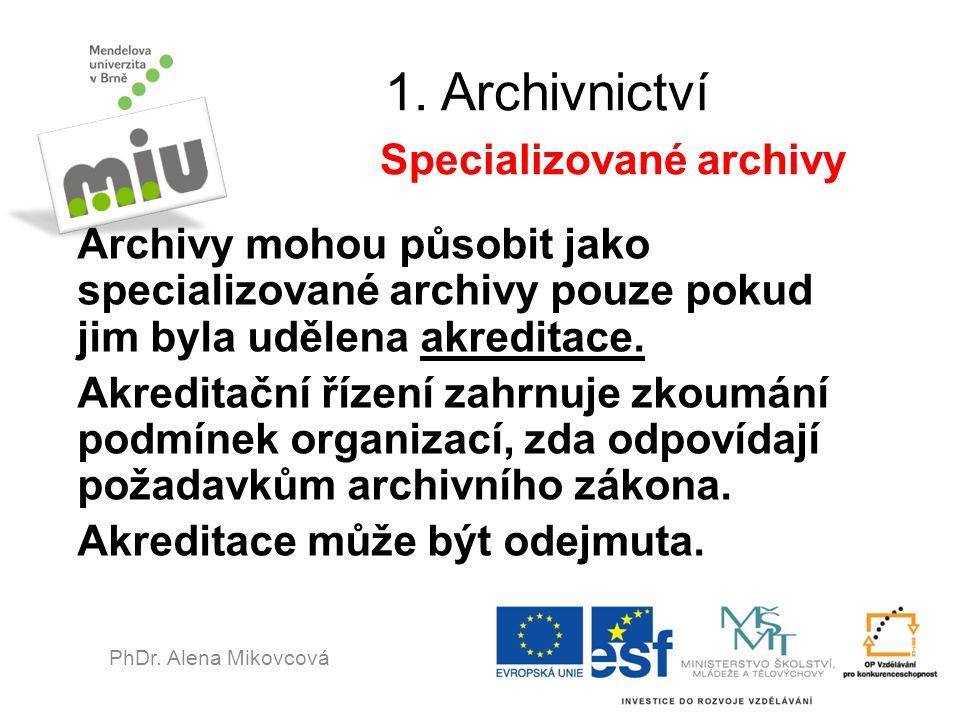 1. Archivnictví Specializované archivy Archivy mohou působit jako specializované archivy pouze pokud jim byla udělena akreditace. Akreditační řízení z