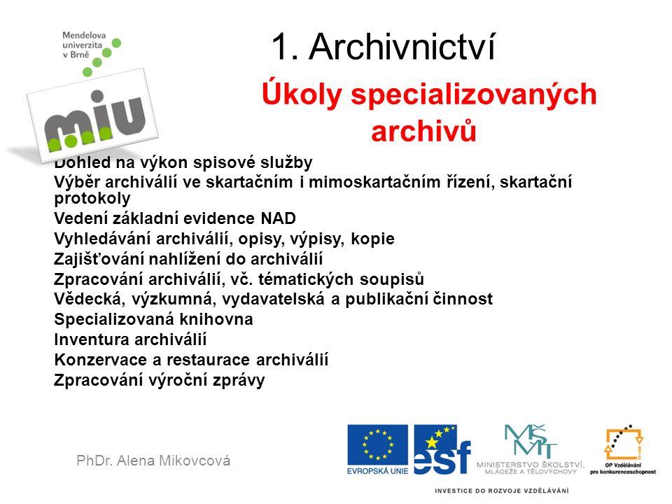 1. Archivnictví Úkoly specializovaných archivů Dohled na výkon spisové služby Výběr archiválií ve skartačním i mimoskartačním řízení, skartační protok