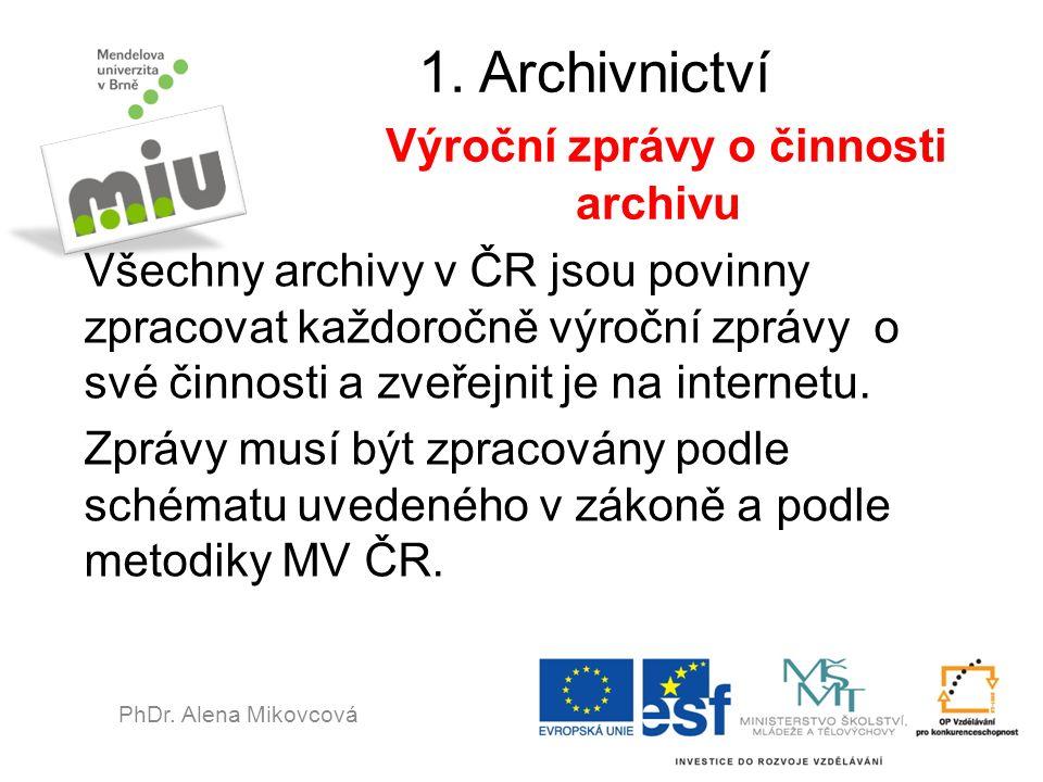 1. Archivnictví Výroční zprávy o činnosti archivu Všechny archivy v ČR jsou povinny zpracovat každoročně výroční zprávy o své činnosti a zveřejnit je