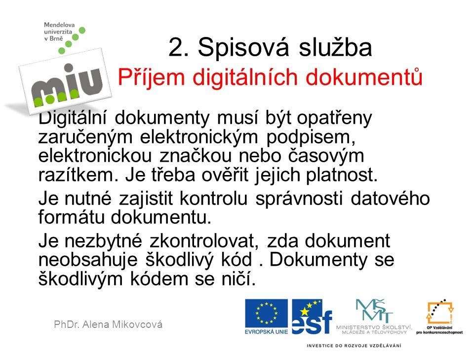 2. Spisová služba Příjem digitálních dokumentů Digitální dokumenty musí být opatřeny zaručeným elektronickým podpisem, elektronickou značkou nebo časo