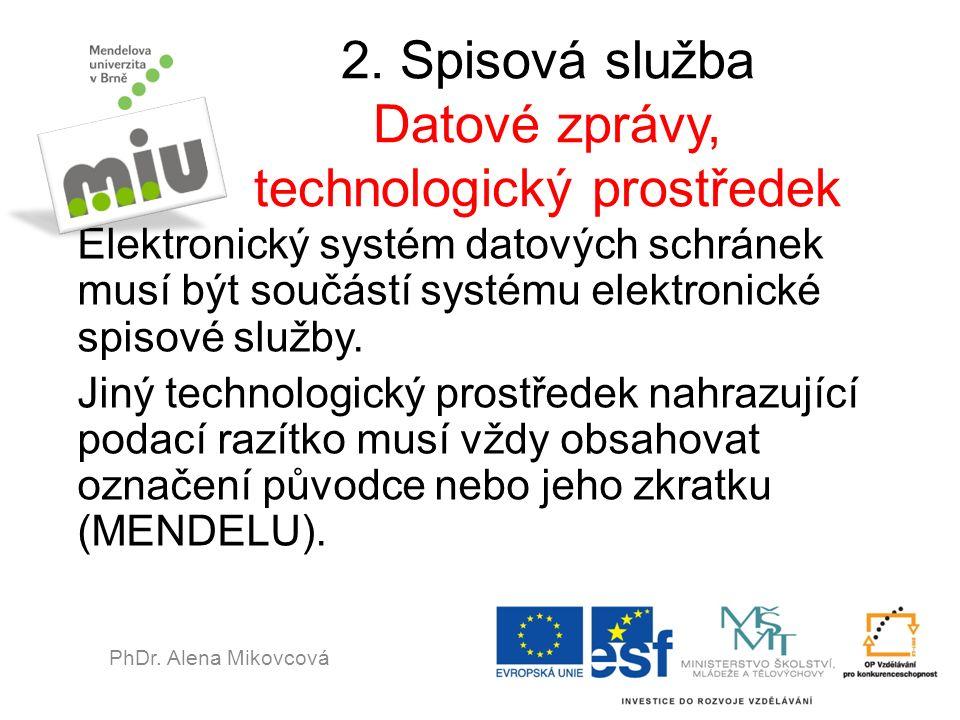 2. Spisová služba Datové zprávy, technologický prostředek Elektronický systém datových schránek musí být součástí systému elektronické spisové služby.