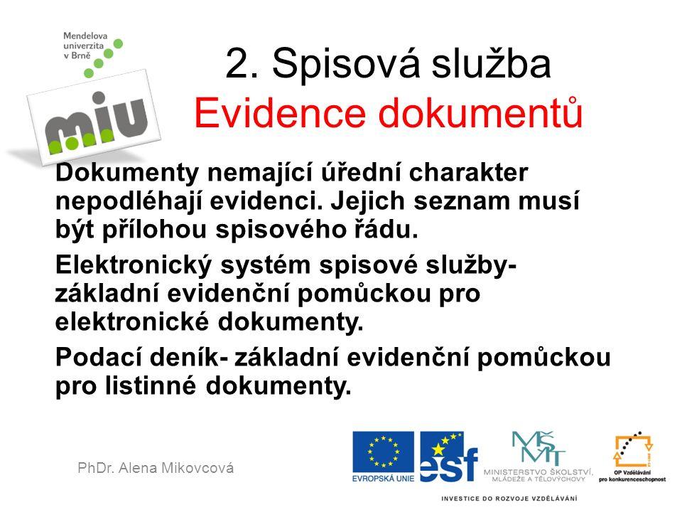 2. Spisová služba Evidence dokumentů Dokumenty nemající úřední charakter nepodléhají evidenci. Jejich seznam musí být přílohou spisového řádu. Elektro