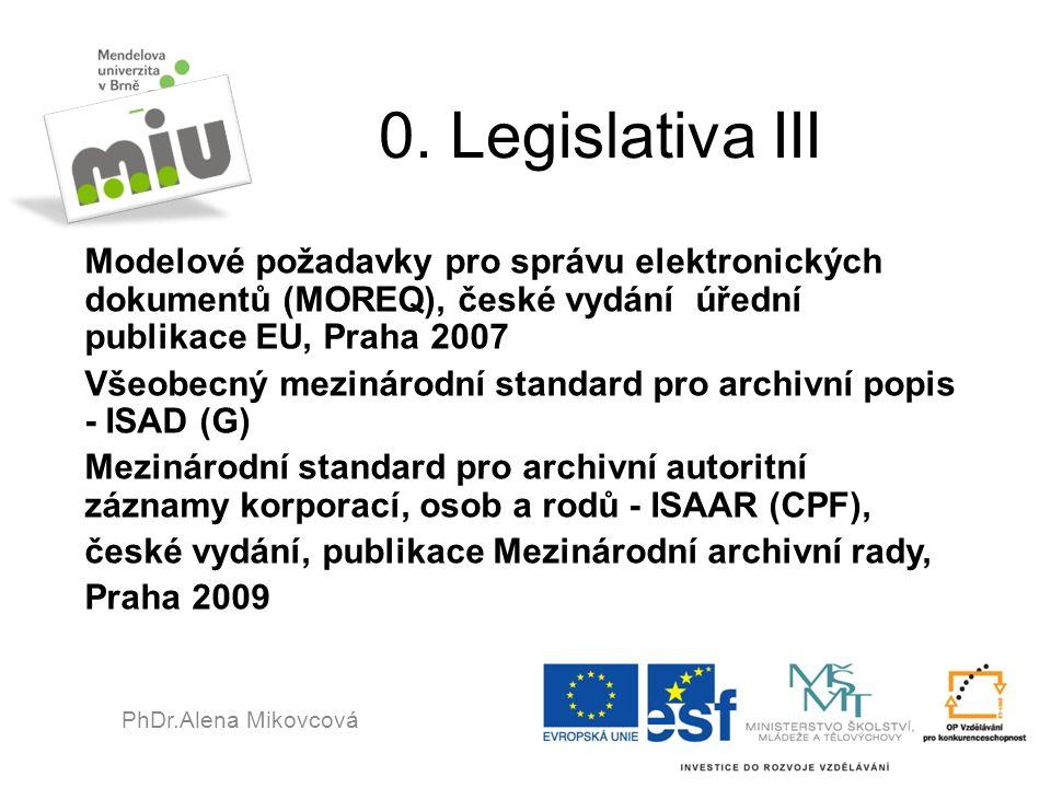 0. Legislativa III Modelové požadavky pro správu elektronických dokumentů (MOREQ), české vydání úřední publikace EU, Praha 2007 Všeobecný mezinárodní