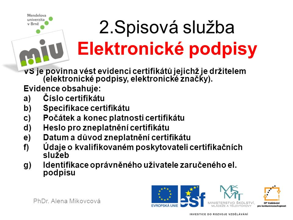 2.Spisová služba Elektronické podpisy VŠ je povinna vést evidenci certifikátů jejichž je držitelem (elektronické podpisy, elektronické značky). Eviden