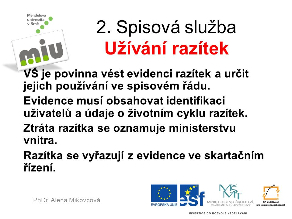 2. Spisová služba Užívání razítek VŠ je povinna vést evidenci razítek a určit jejich používání ve spisovém řádu. Evidence musí obsahovat identifikaci