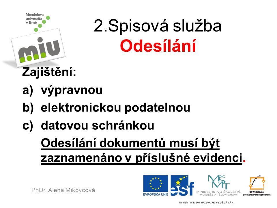 2.Spisová služba Odesílání Zajištění: a)výpravnou b)elektronickou podatelnou c)datovou schránkou Odesílání dokumentů musí být zaznamenáno v příslušné