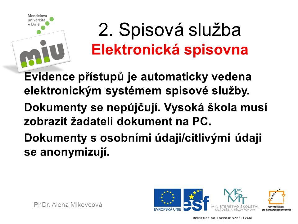 2. Spisová služba Elektronická spisovna Evidence přístupů je automaticky vedena elektronickým systémem spisové služby. Dokumenty se nepůjčují. Vysoká
