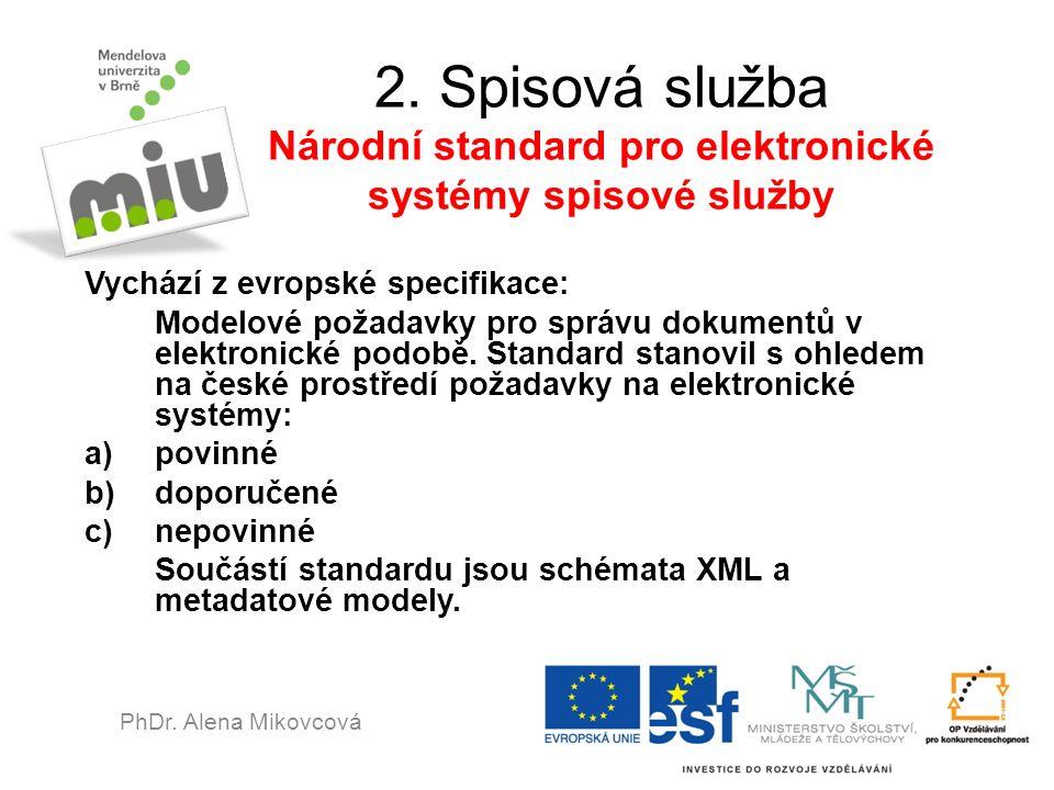 2. Spisová služba Národní standard pro elektronické systémy spisové služby Vychází z evropské specifikace: Modelové požadavky pro správu dokumentů v e