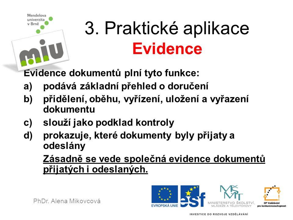 3. Praktické aplikace Evidence Evidence dokumentů plní tyto funkce: a)podává základní přehled o doručení b)přidělení, oběhu, vyřízení, uložení a vyřaz