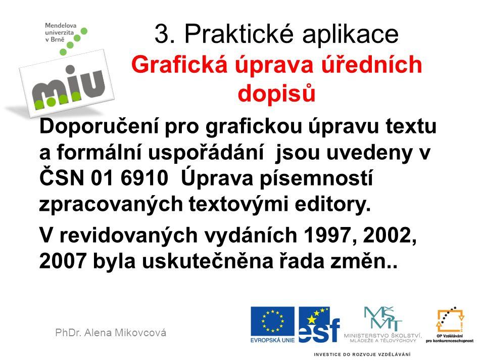 3. Praktické aplikace Grafická úprava úředních dopisů Doporučení pro grafickou úpravu textu a formální uspořádání jsou uvedeny v ČSN 01 6910 Úprava pí