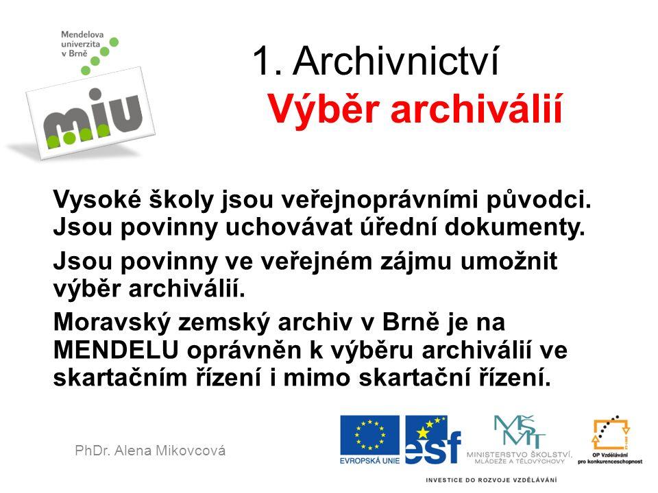 1. Archivnictví Výběr archiválií Vysoké školy jsou veřejnoprávními původci. Jsou povinny uchovávat úřední dokumenty. Jsou povinny ve veřejném zájmu um