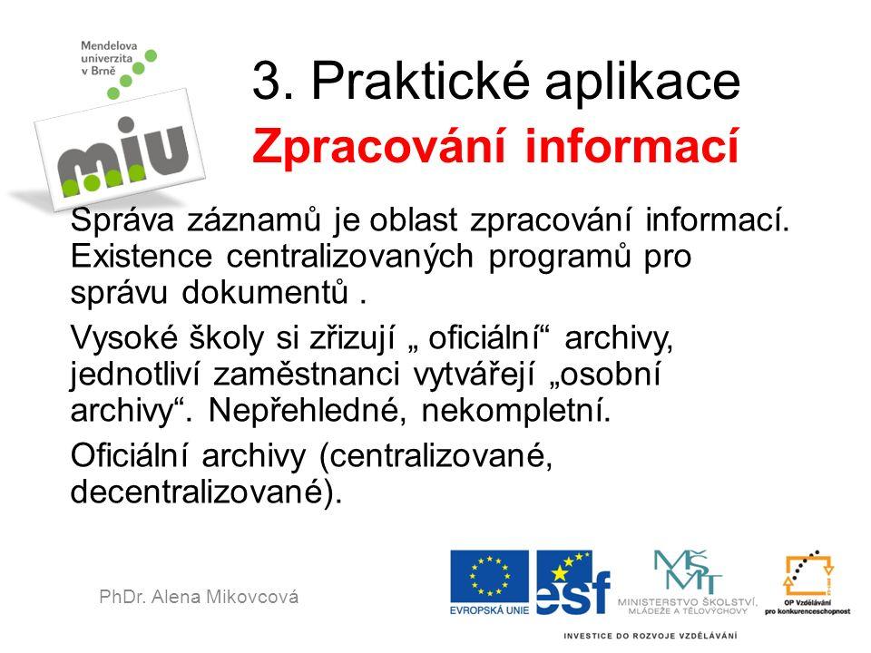3. Praktické aplikace Zpracování informací Správa záznamů je oblast zpracování informací. Existence centralizovaných programů pro správu dokumentů. Vy