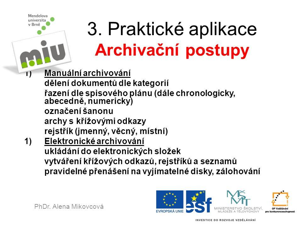 3. Praktické aplikace Archivační postupy 1)Manuální archivování dělení dokumentů dle kategorií řazení dle spisového plánu (dále chronologicky, abecedn