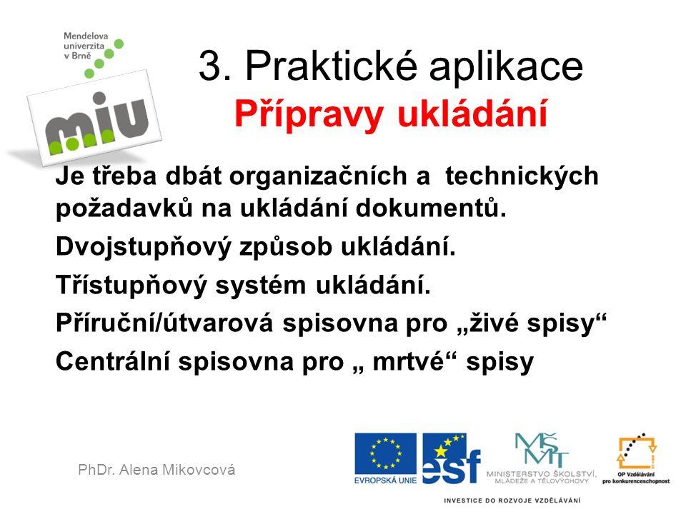 3. Praktické aplikace Přípravy ukládání Je třeba dbát organizačních a technických požadavků na ukládání dokumentů. Dvojstupňový způsob ukládání. Tříst