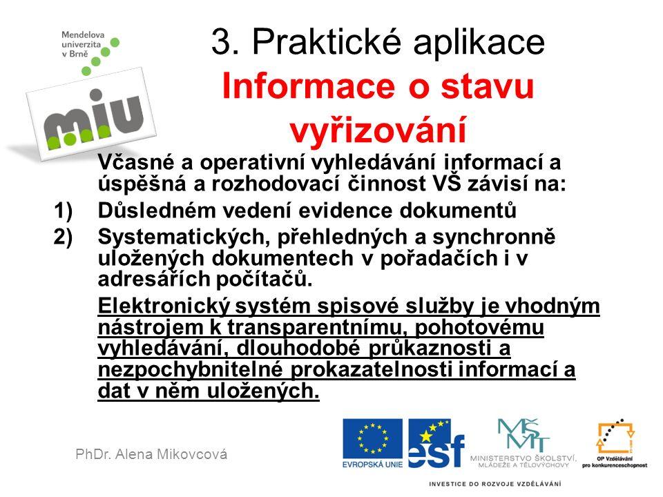 3. Praktické aplikace Informace o stavu vyřizování Včasné a operativní vyhledávání informací a úspěšná a rozhodovací činnost VŠ závisí na: 1)Důsledném