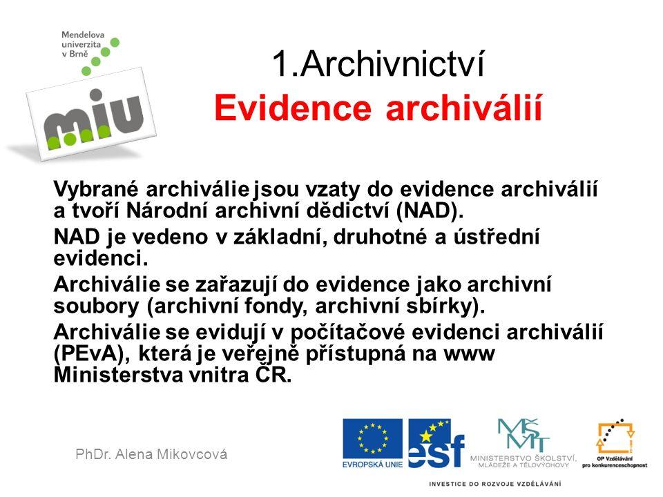 1.Archivnictví Evidence archiválií Vybrané archiválie jsou vzaty do evidence archiválií a tvoří Národní archivní dědictví (NAD). NAD je vedeno v zákla
