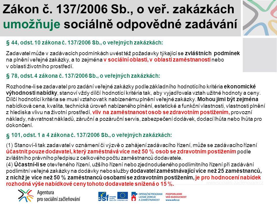 Zákon č. 137/2006 Sb., o veř. zakázkách umožňuje sociálně odpovědné zadávání § 44, odst.