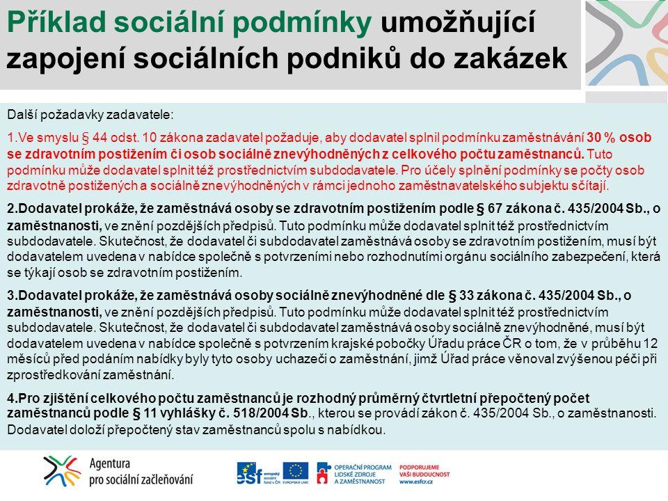 """Příklady společensky odpovědného zadávání v dalších zemích Rakousko – Tyrolsko: výběrové řízení na vybavení olympijského areálu nábytkem Hodnotící kritéria: Cena – 40 %, Vzorek – 20 % Zaměstnání osob se znevýhodněním na trhu práce – 40 % (osoby, které v posledních 12 měsících byly nezaměstnané určitý počet dní, mladí do 25 let, osoby s problémem s bydlením, dluhy, drogami či navrátilci z výkonu trestu apod.) Švédsko: Regionální správa pro jihozápadní Švédsko pořádá """"přednabídková setkání, která jsou otevřená pro všechny potenciální uchazeče, pro vysvětlení požadavků """"projektu pro všechny , zahrnuté v technických specifikacích."""