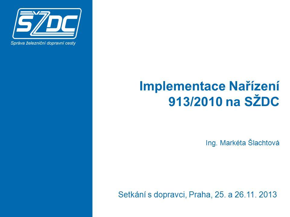 Implementace Nařízení 913/2010 na SŽDC Setkání s dopravci, Praha, 25.