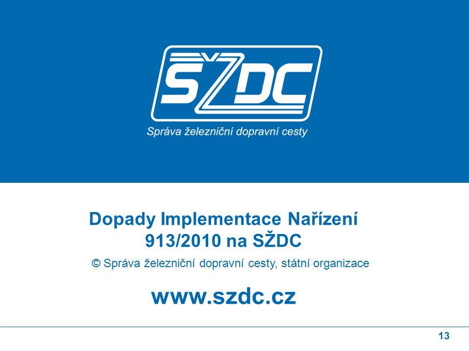 13 www.szdc.cz © Správa železniční dopravní cesty, státní organizace Dopady Implementace Nařízení 913/2010 na SŽDC