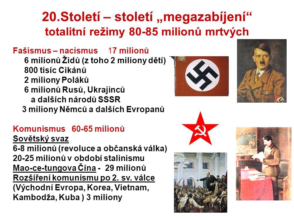 Fašismus – nacismus 17 milionů 6 milionů Židů (z toho 2 miliony dětí) 800 tisíc Cikánů 2 miliony Poláků 6 milionů Rusů, Ukrajinců a dalších národů SSSR 3 miliony Němců a dalších Evropanů Komunismus 60-65 milionů Sovětský svaz 6-8 milionů (revoluce a občanská válka) 20-25 milionů v období stalinismu Mao-ce-tungova Čína - 29 milionů Rozšíření komunismu po 2.