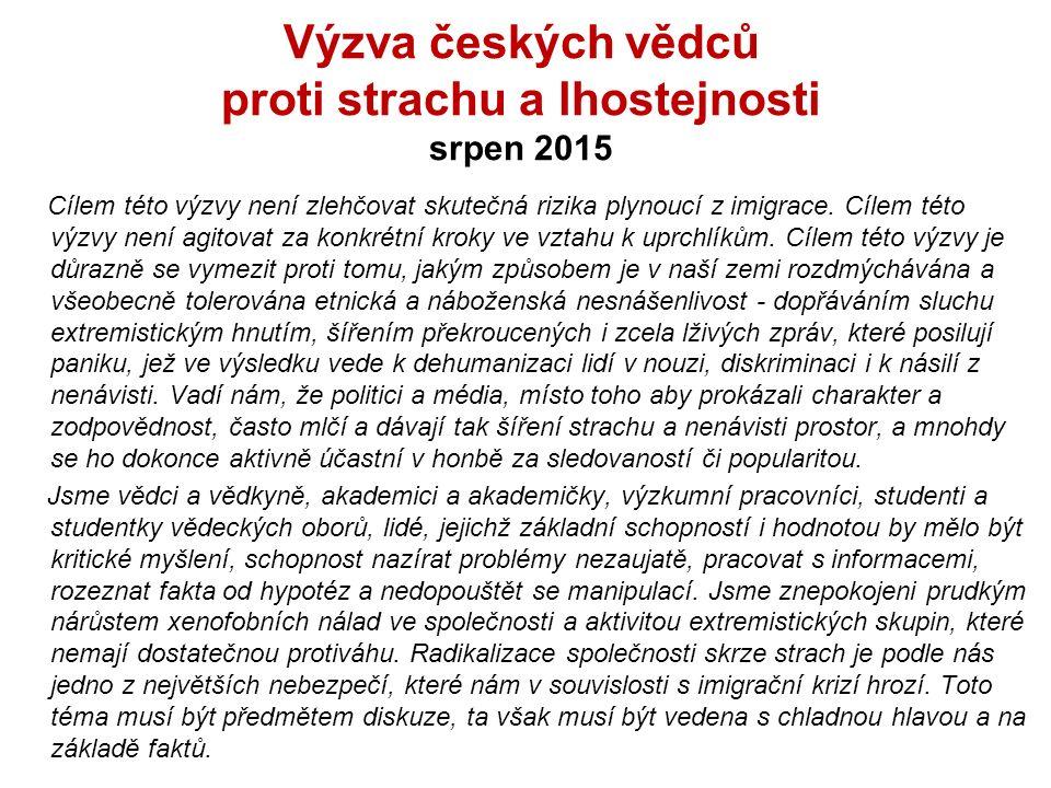 Výzva českých vědců proti strachu a lhostejnosti srpen 2015 Cílem této výzvy není zlehčovat skutečná rizika plynoucí z imigrace.