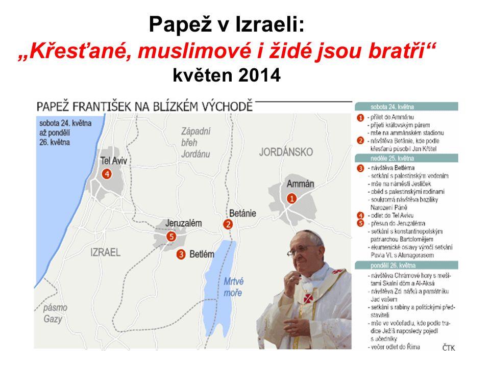 """Papež v Izraeli: """"Křesťané, muslimové i židé jsou bratři květen 2014"""