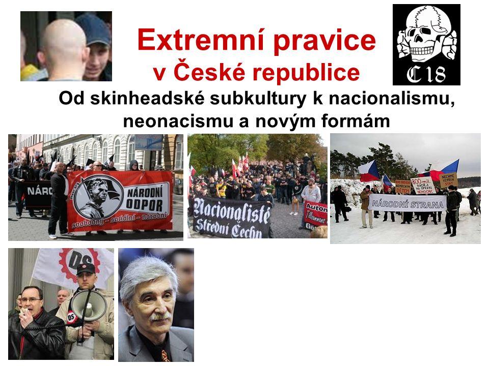 Extremní pravice v České republice Od skinheadské subkultury k nacionalismu, neonacismu a novým formám