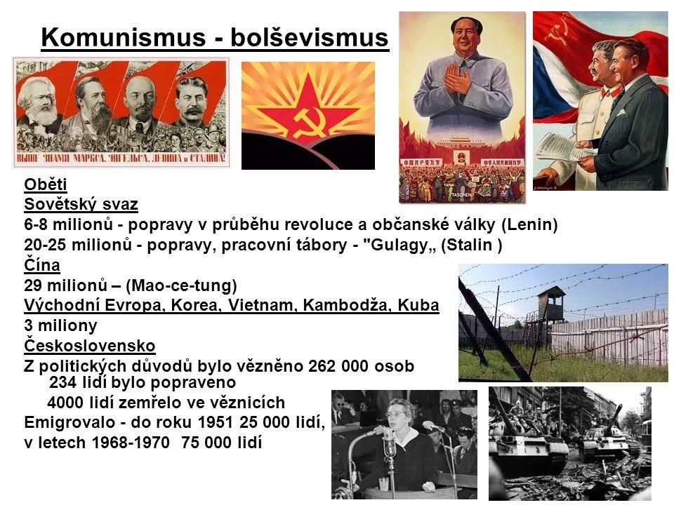 """Komunismus - bolševismus Oběti Sovětský svaz 6-8 milionů - popravy v průběhu revoluce a občanské války (Lenin) 20-25 milionů - popravy, pracovní tábory - Gulagy"""" (Stalin ) Čína 29 milionů – (Mao-ce-tung) Východní Evropa, Korea, Vietnam, Kambodža, Kuba 3 miliony Československo Z politických důvodů bylo vězněno 262 000 osob 234 lidí bylo popraveno 4000 lidí zemřelo ve věznicích Emigrovalo - do roku 1951 25 000 lidí, v letech 1968-1970 75 000 lidí"""